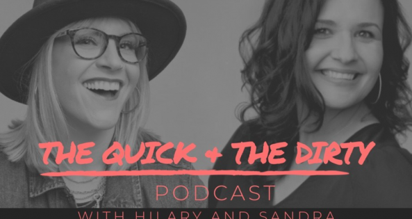 The Quick & The Dirty Podcast with Hilary & Sandra